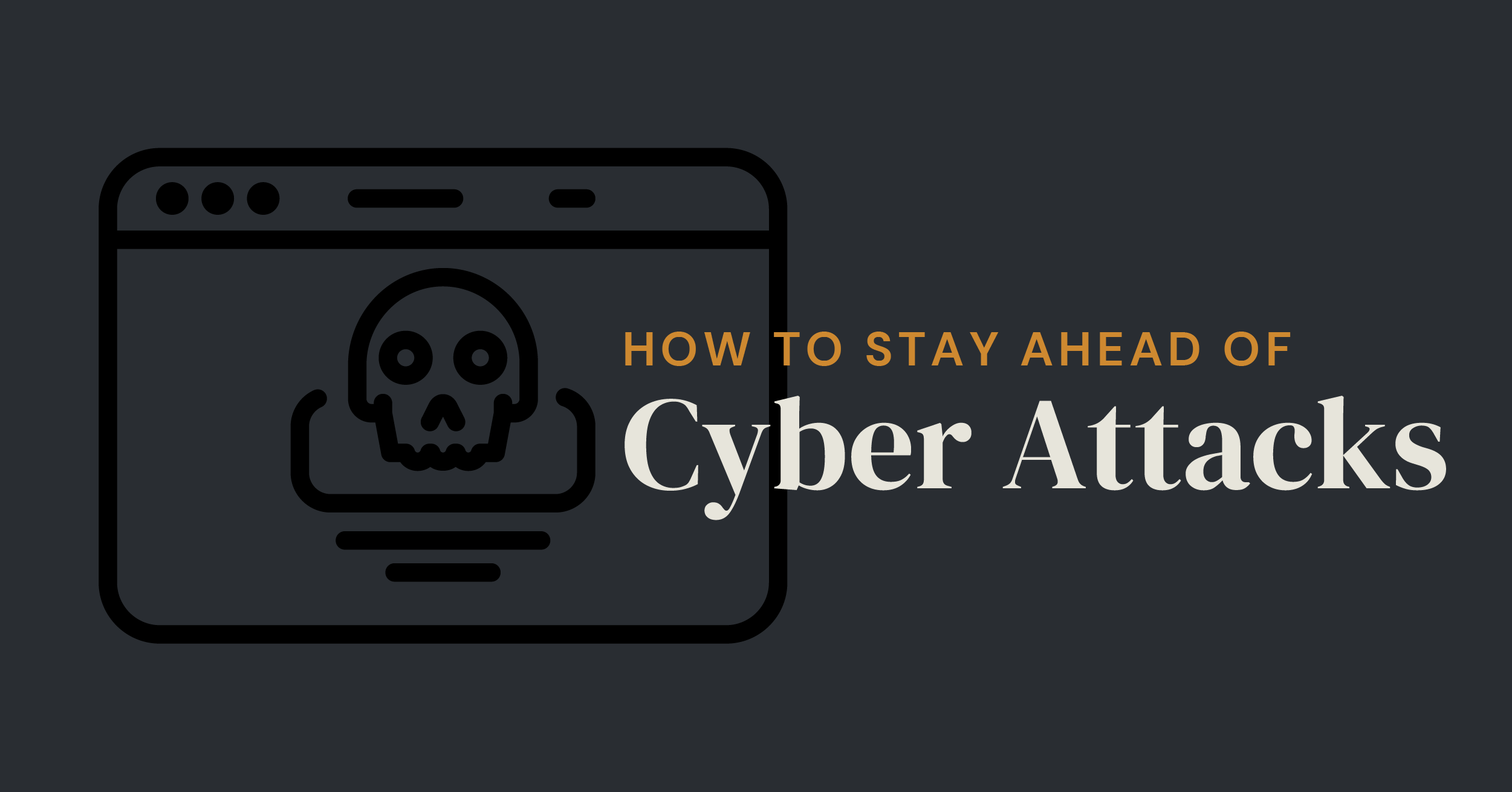 Stay Ahead of Cyber Attacks