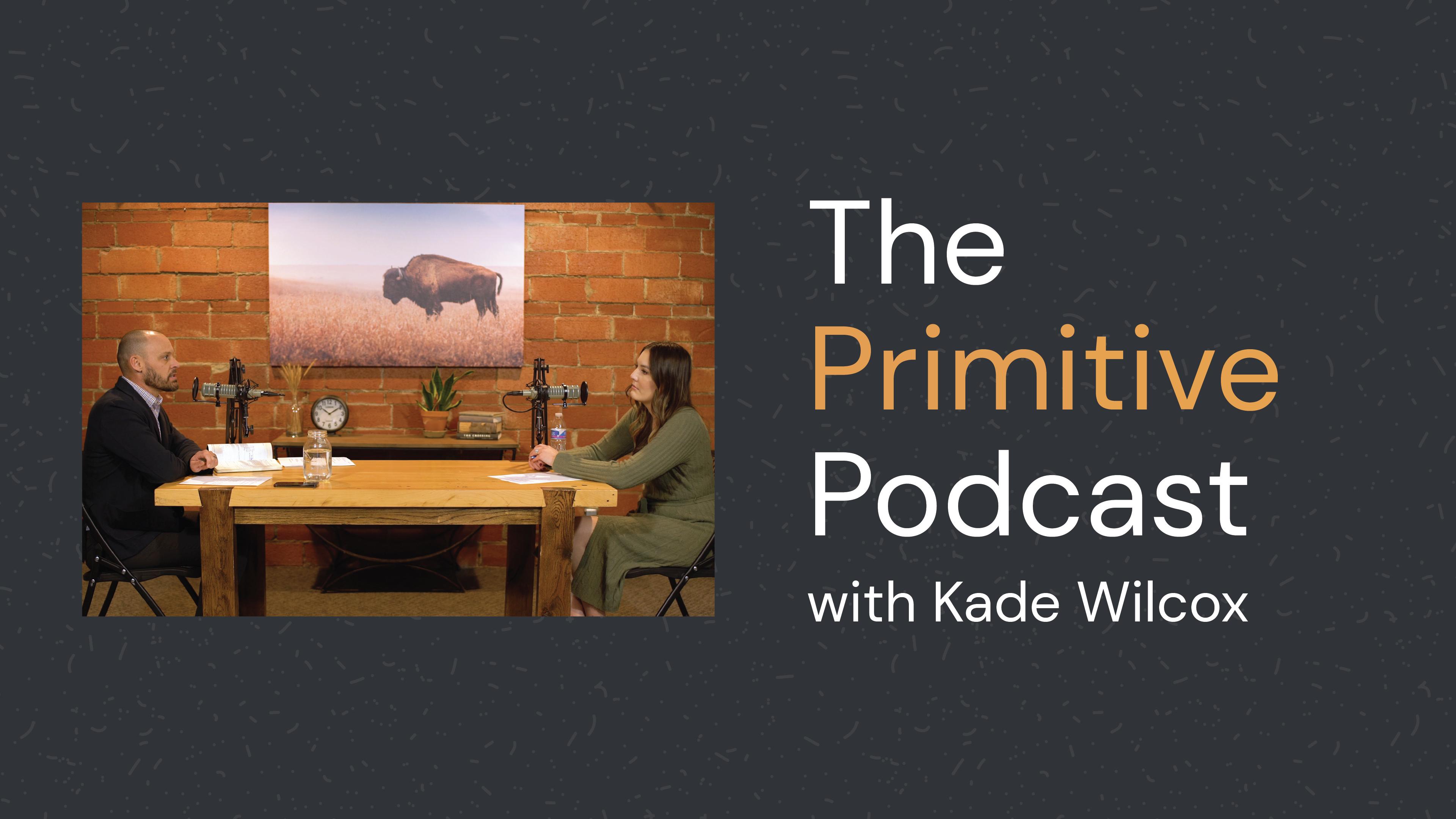 primitive-podcast-with-kade-wilcox