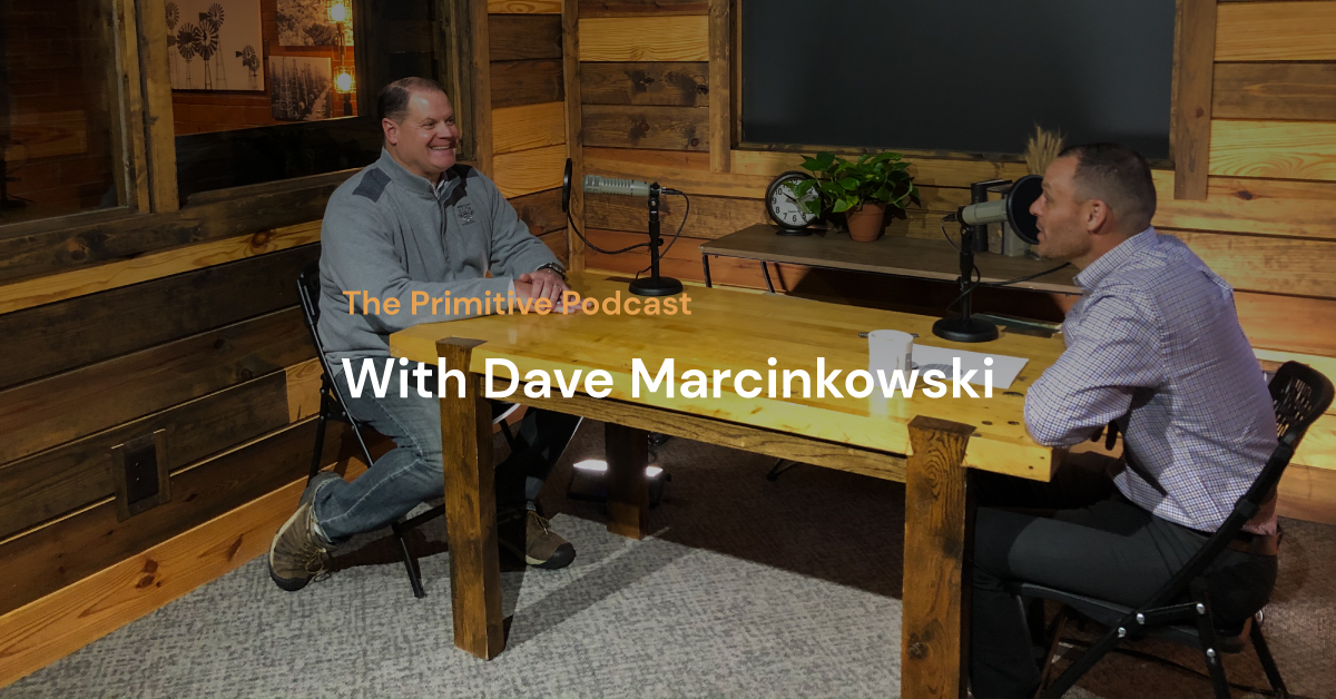 The Primitive Podcast: Dave Marcinkowski