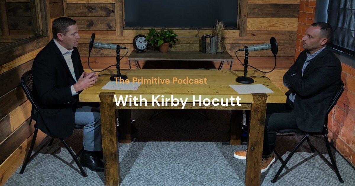 The Primitive Podcast: Kirby Hocutt