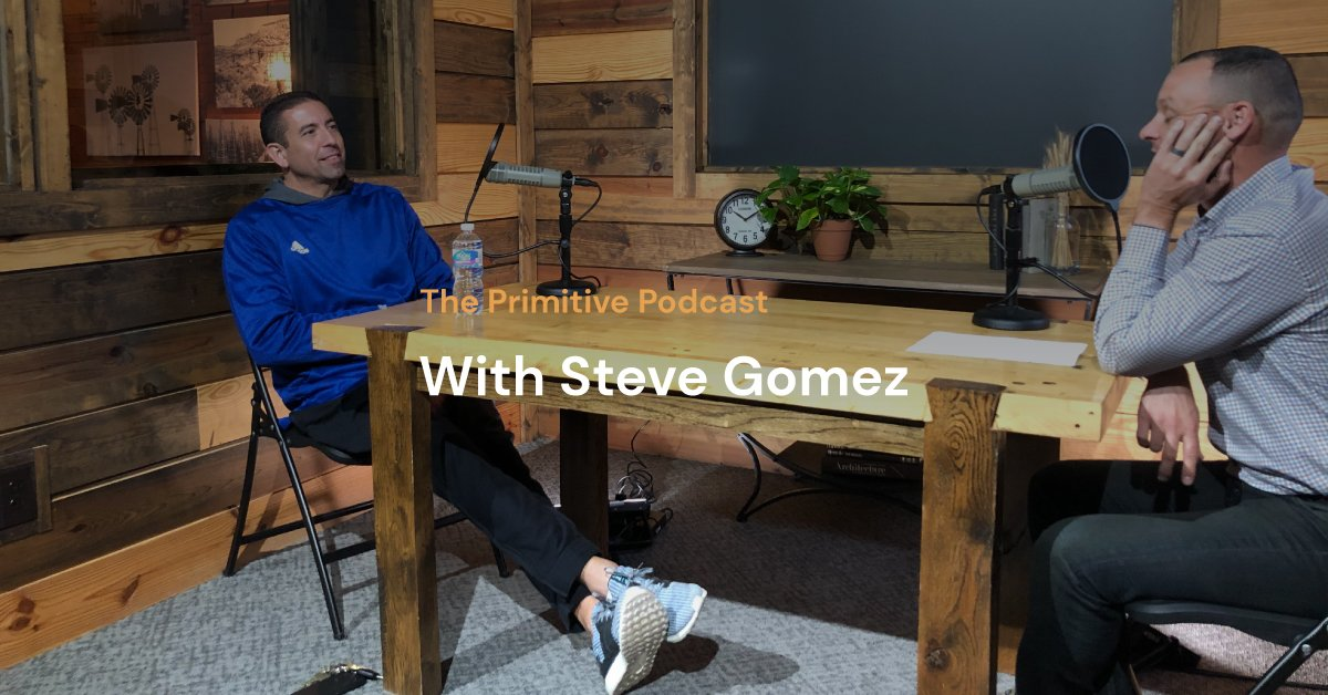 The Primitive Podcast: Steve Gomez