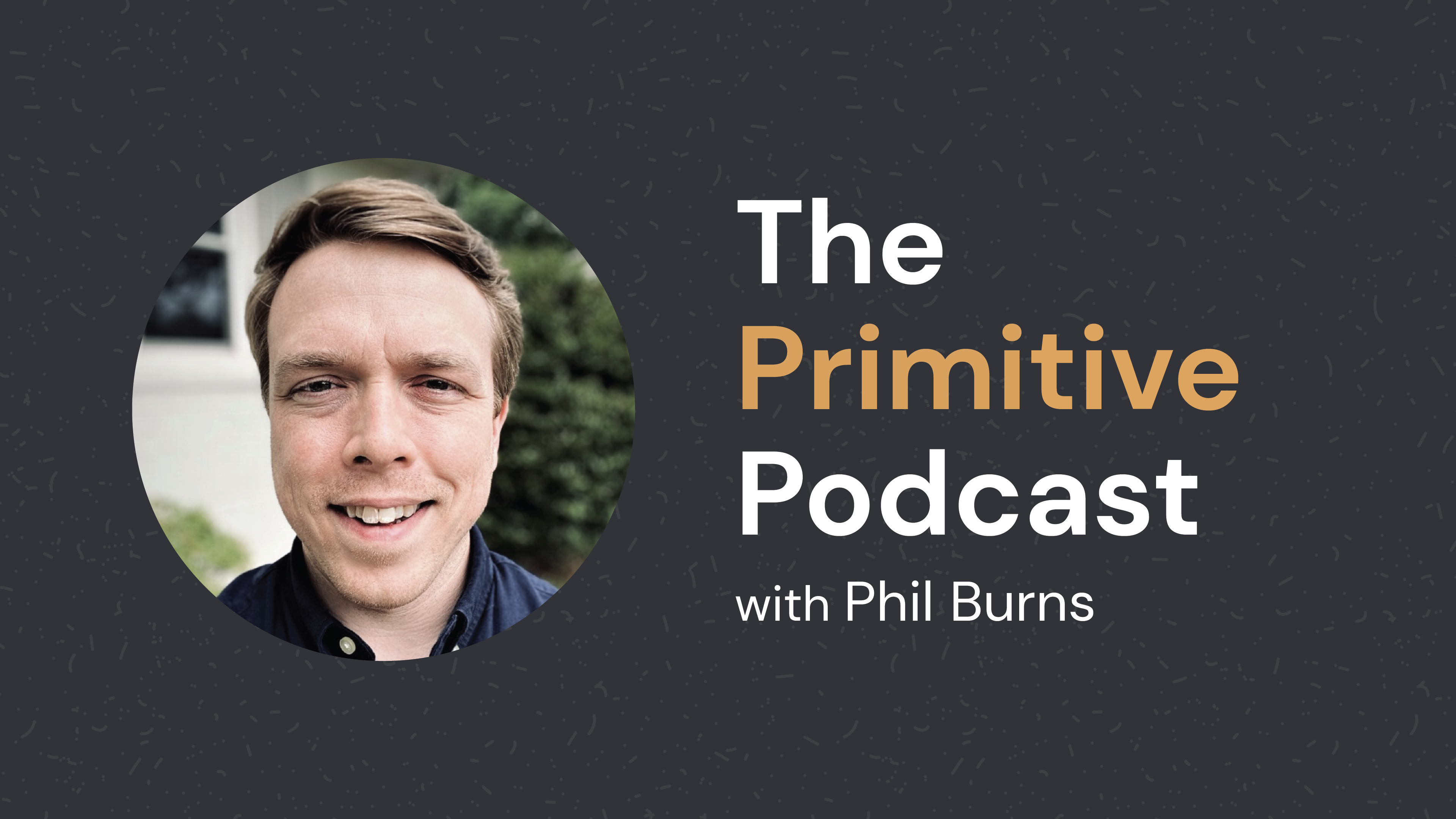 The Primitive Podcast with Phil Burns