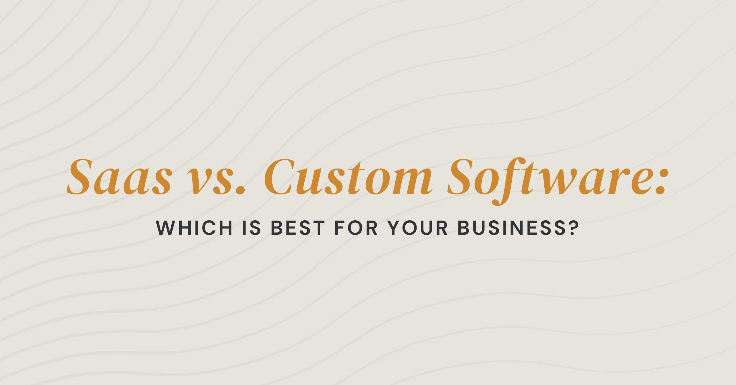 SaaS VS. Custom Software